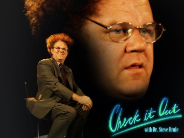 Check it Out! With Dr. Steve Brule