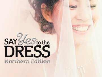 Say Yes to the Dress: Northern Edition