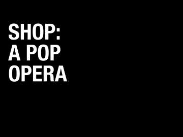 Shop: A Pop Opera Shop